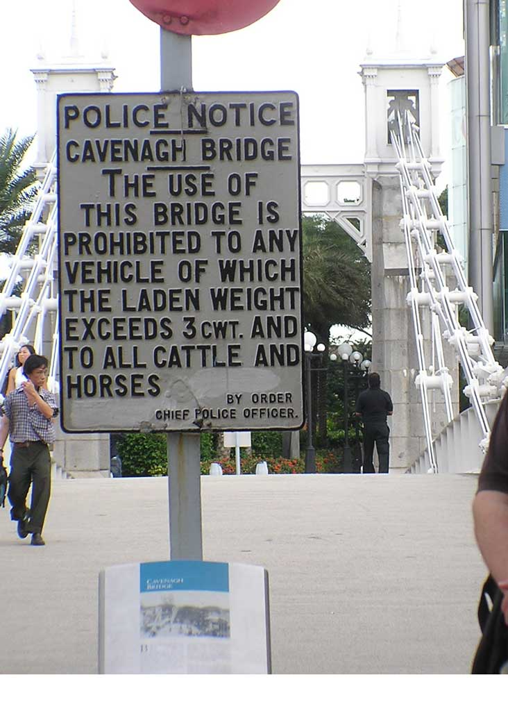Police notice: Cavenagh Bridge: The use of this bridge is prohibited to any vehicle of which the laden weight exceeds 3 cwt and to all cattle and horses. --- By order, Chief Police Officer.