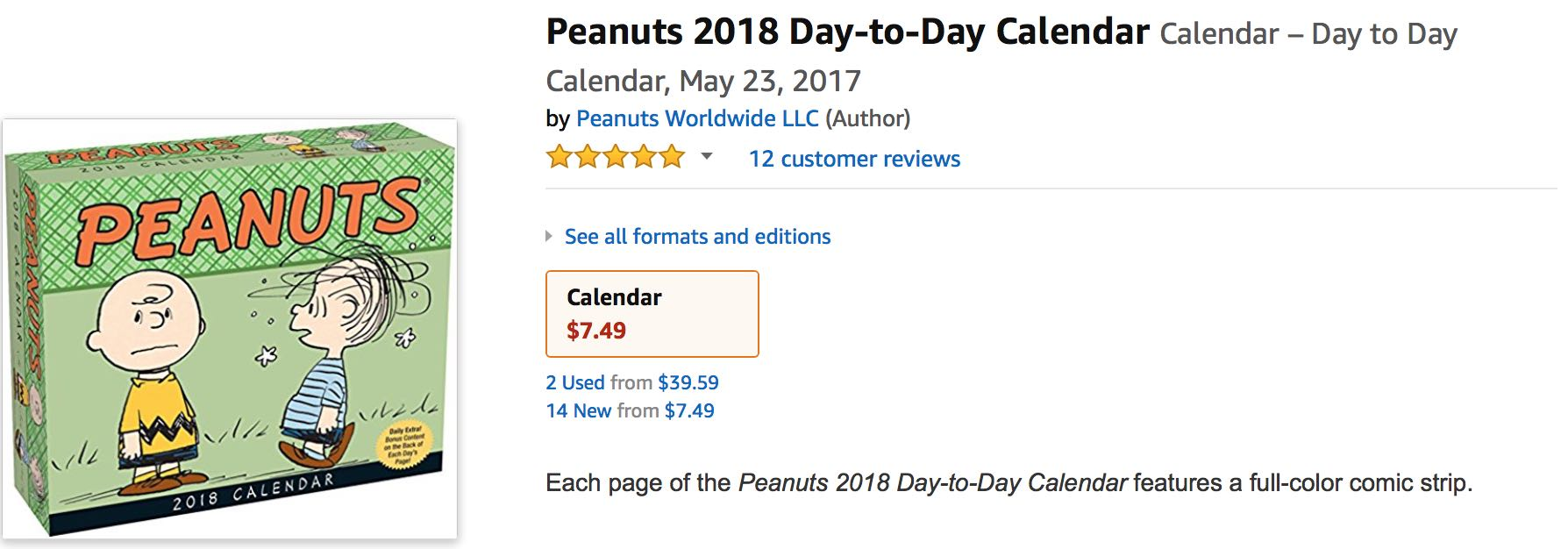 Peanuts 2018 Day-to-Day Calendar, by Peanuts Worldwide LLC. 14 new from $7.49. 2 used from $39.59.