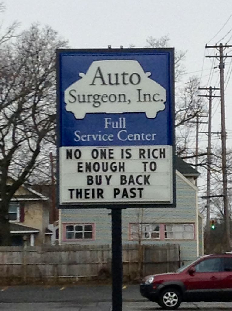 Auto Surgeon Inc: 'No one is rich enough to buy back their past'.