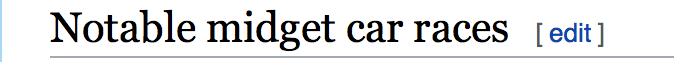 Wikipedia subheading: Notable midget car races [ edit ]