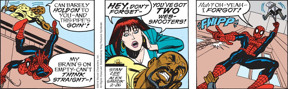 Luke Cage, supporting Spider-Man and Killgrave by the foot from the edge of a building: 'Can barely hold on to you, and this pipe's going!' Spider-Man: 'My brain's on empty --- can't *think straight*!' Mary Jane: 'HEY! Don't forget You've got TWO web-shooters!' Spidey, shooting a second line: 'Huh? Oh --- yeah --- I forgot!'
