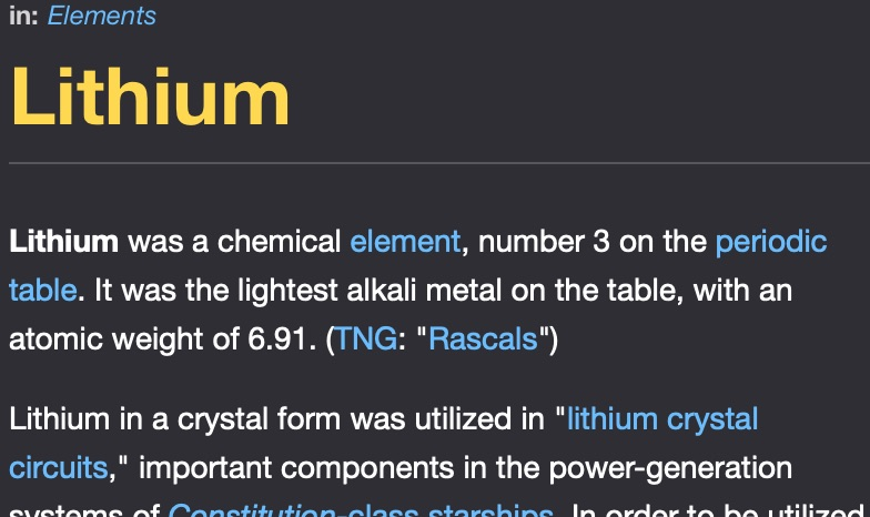 "Screenshot from Memory Alpha, with the lede paragraph of the article Lithium: Lithium was a chemical element, number 3 on the periodic table. It was the lightest alkali metal on the table, with an atomic weight of 6.91. (TNG: ""Rascals"")"